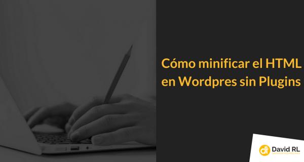 Cómo Minificar el HTML en WordPress sin Plugins