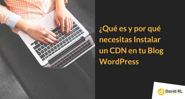 Qué es y Por qué Necesitas Instalar un CDN en tu Blog WordPress