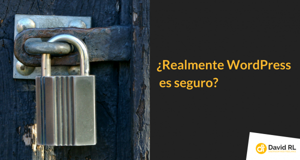 ¿Realmente WordPress es Seguro?
