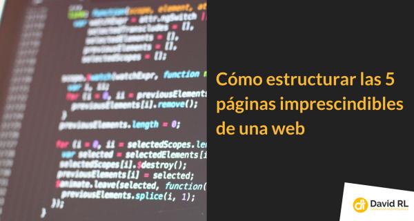 Cómo estructurar las 5 páginas Imprescindibles de tu Web