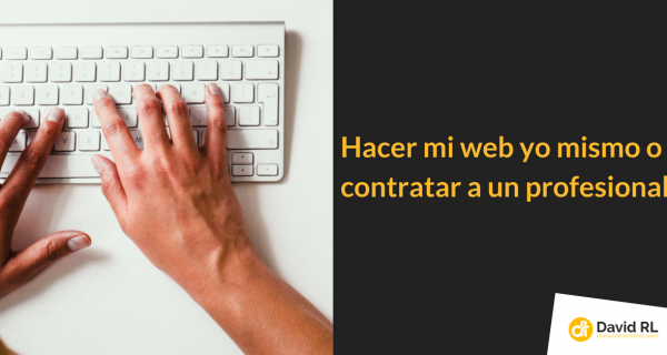 Hacer mi web yo mismo o Contratar a un Profesional