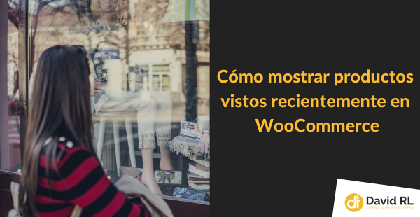 Mostrar productos Vistos Recientemente en WooCommerce