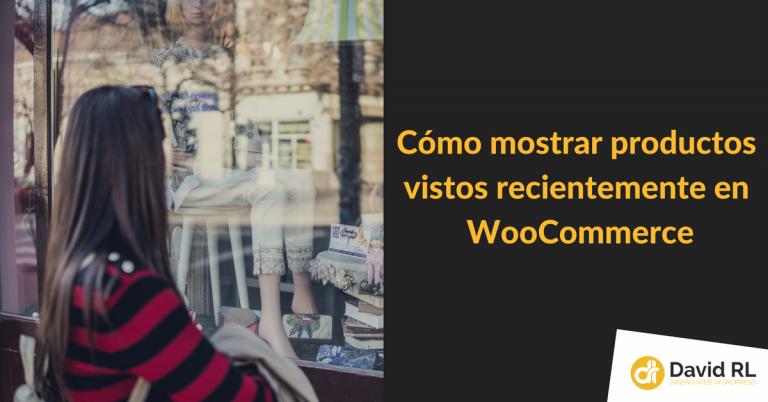 Mostrar productos Vistos Recientemente en WooCommerce