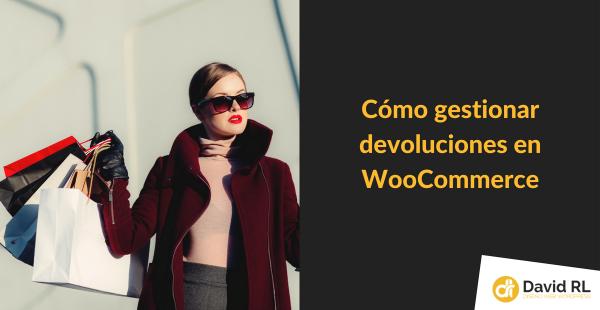 Añadir un Sistema de Devoluciones a WooCommerce