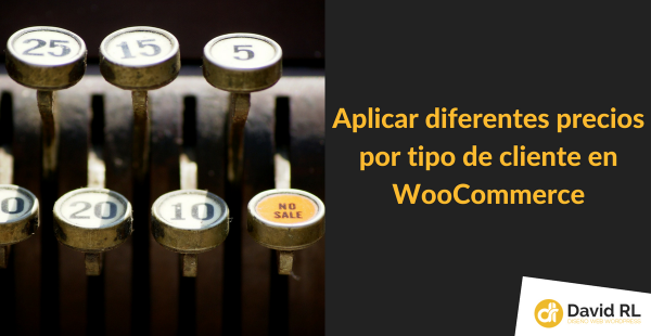 Precios distintos por tipo de Cliente en WooCommerce