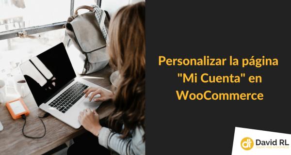 """Cómo Personalizar la página """"Mi Cuenta"""" en WooCommerce"""