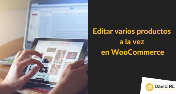 Editar varios productos a la vez en WooCommerce