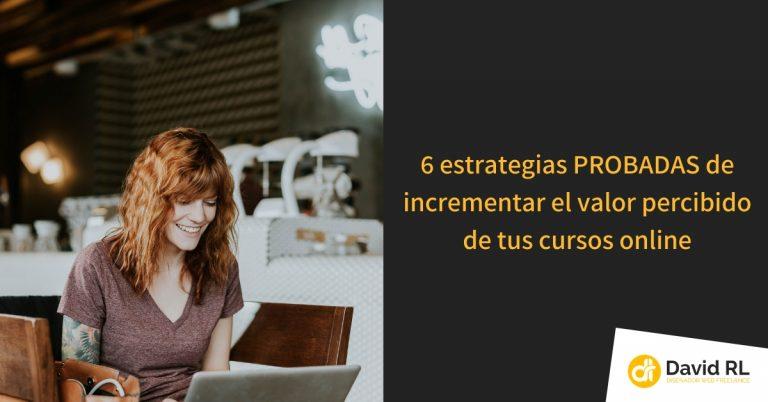 6 estrategias PROBADAS para incrementar el valor percibido de tus cursos online